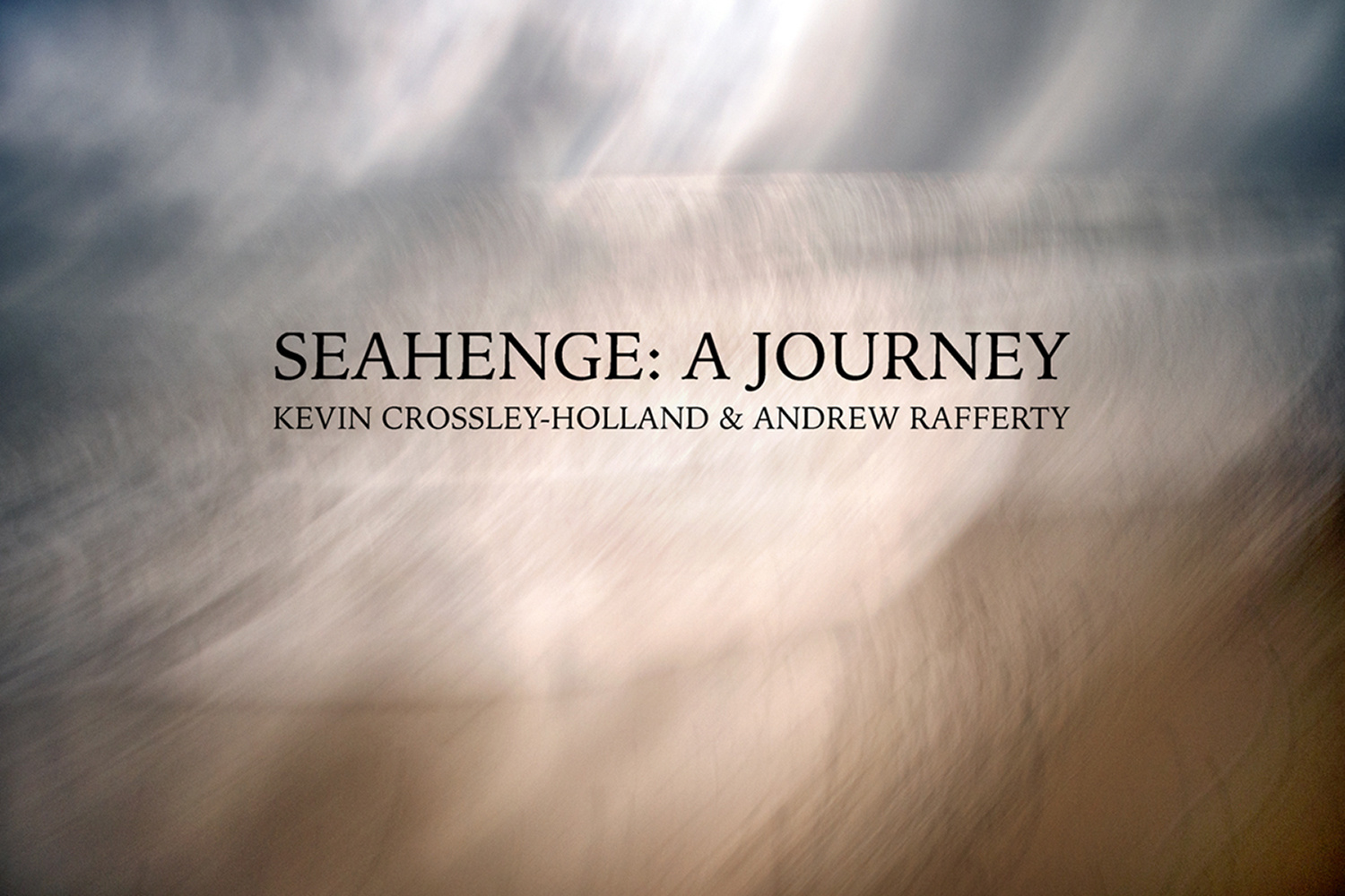 Seahenge: A Journey Kevin Crossley-Holland/Andrew Rafferty by Kevin Crossley-Holland